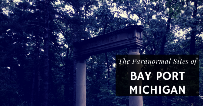 The Paranormal Sites of Bay Port Michigan