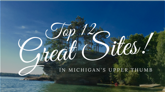 Top 12 Must See Michigan Thumb Sites